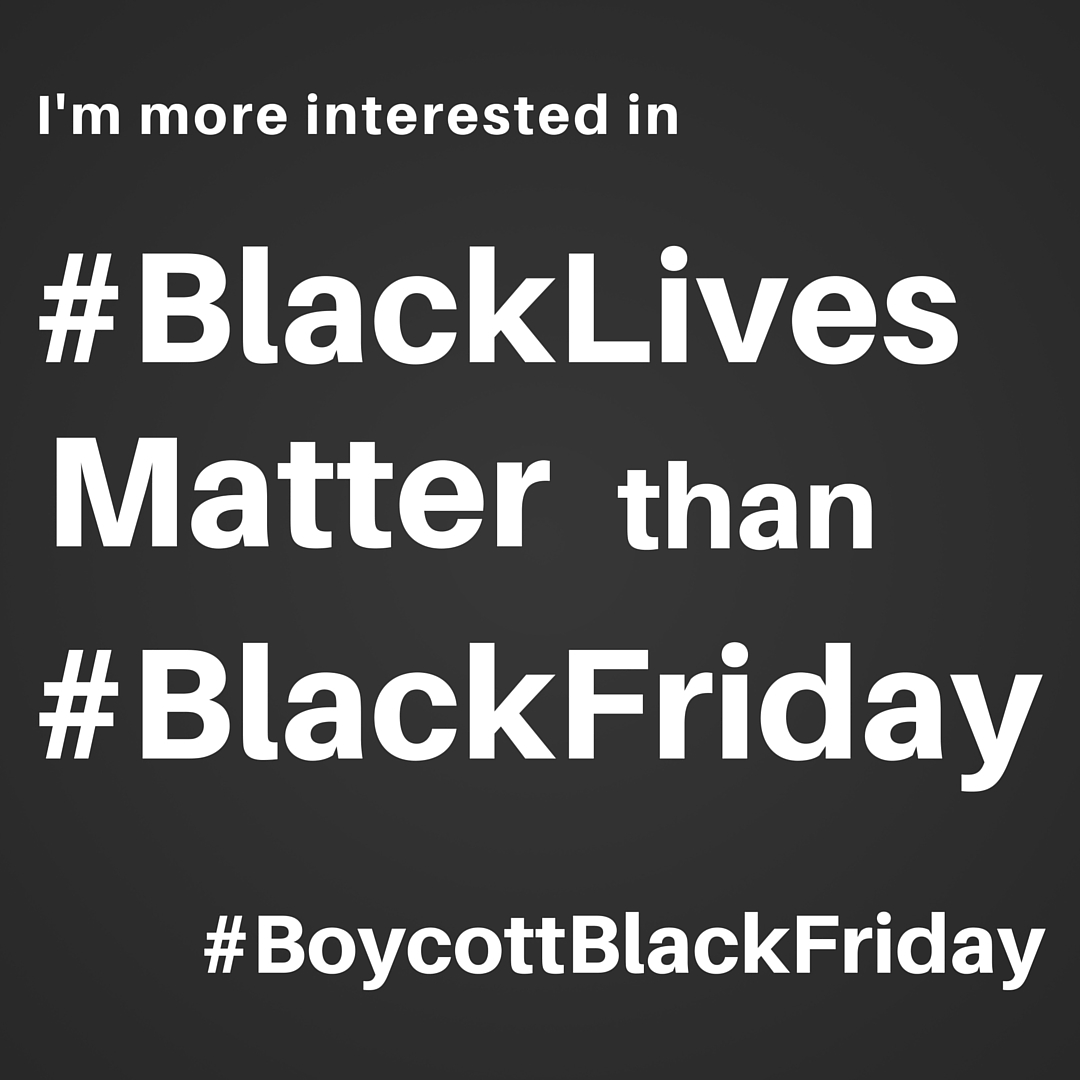 I'm More Interested in #BlackLivesMatter than #BlackFriday