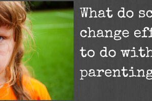 What Do School Change Efforts Have to Do with Parenting?
